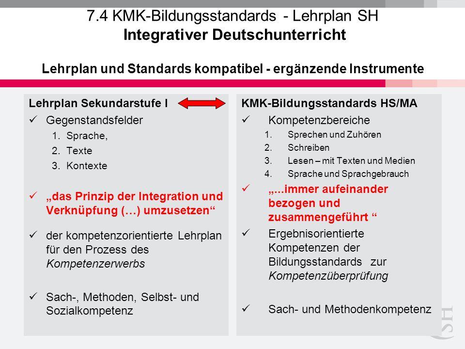 7.4 KMK-Bildungsstandards - Lehrplan SH Integrativer Deutschunterricht Lehrplan und Standards kompatibel - ergänzende Instrumente