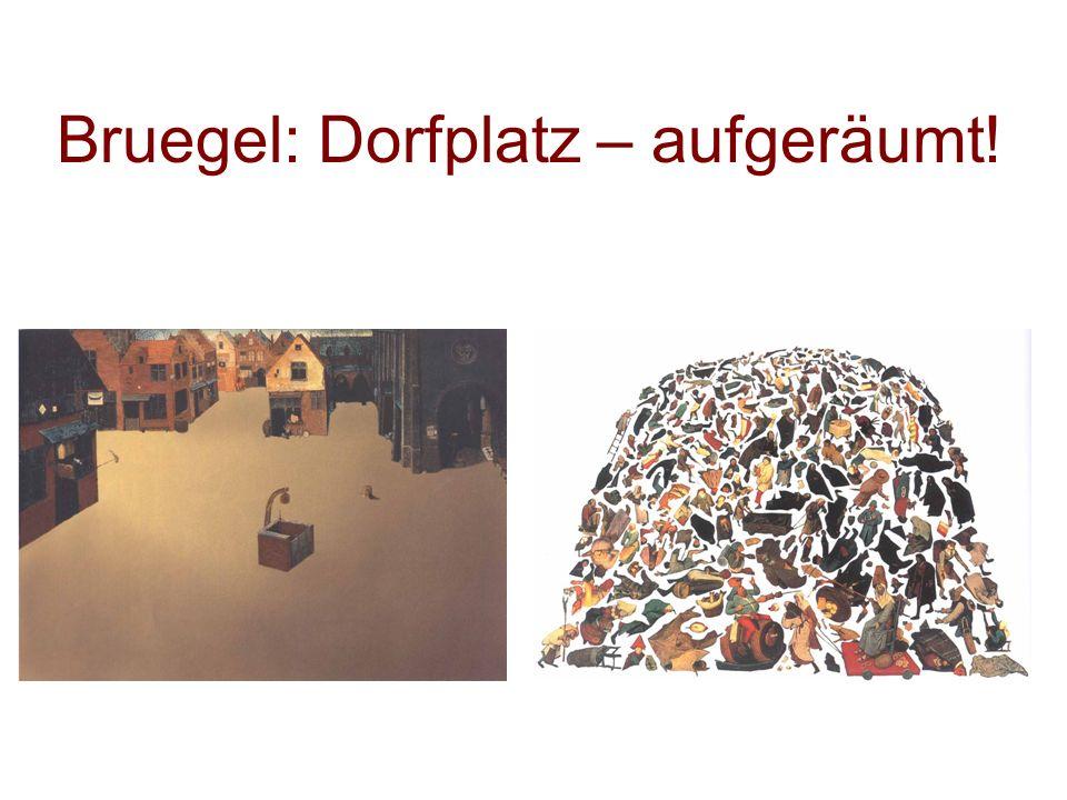 Bruegel: Dorfplatz – aufgeräumt!