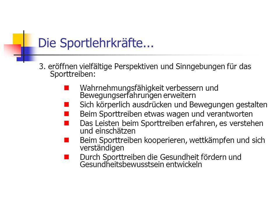 Die Sportlehrkräfte... 3. eröffnen vielfältige Perspektiven und Sinngebungen für das Sporttreiben: