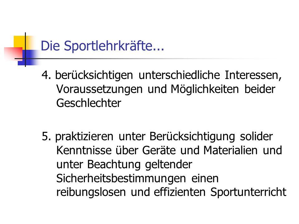 Die Sportlehrkräfte... 4. berücksichtigen unterschiedliche Interessen, Voraussetzungen und Möglichkeiten beider Geschlechter.