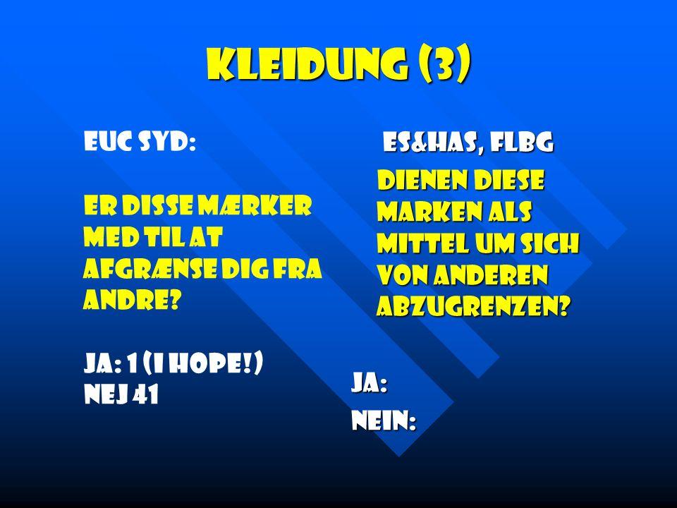 Kleidung (3) Euc Syd: Er disse mærker med til at afgrænse dig fra andre Ja: 1 (I hope!) Nej 41.