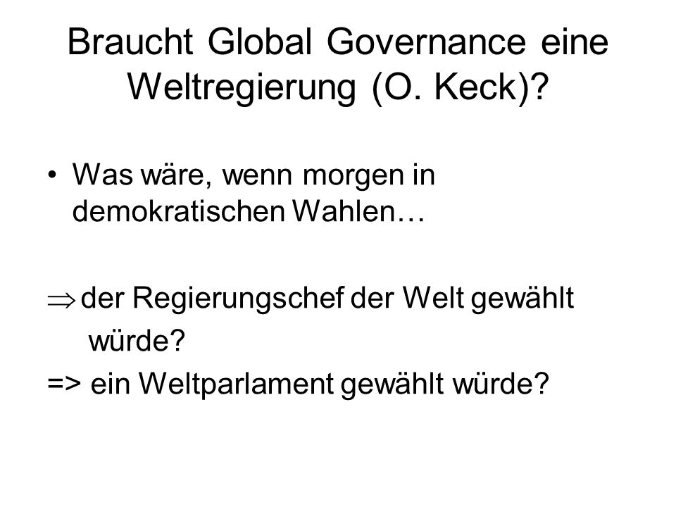 Braucht Global Governance eine Weltregierung (O. Keck)