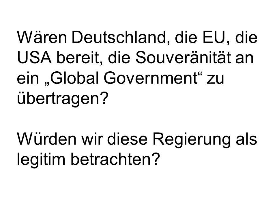 """Wären Deutschland, die EU, die USA bereit, die Souveränität an ein """"Global Government zu übertragen."""