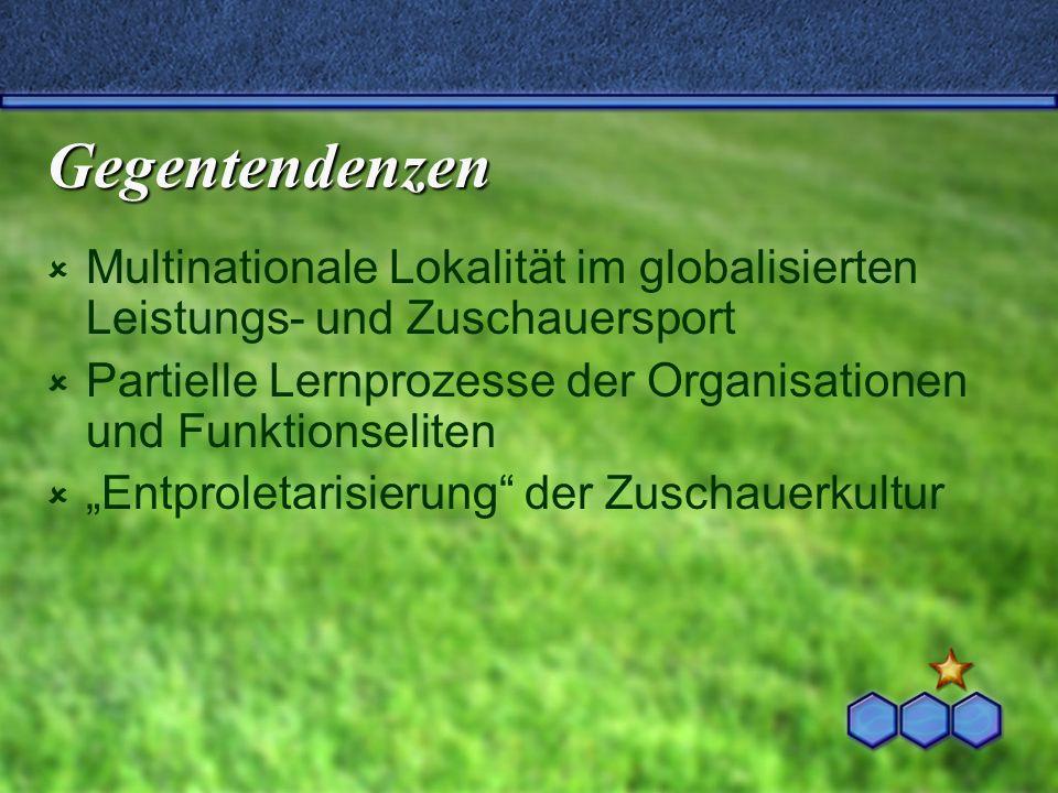 Gegentendenzen Multinationale Lokalität im globalisierten Leistungs- und Zuschauersport.