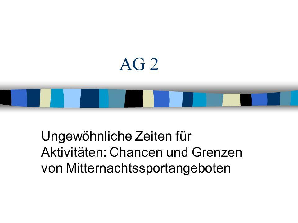 AG 2 Ungewöhnliche Zeiten für Aktivitäten: Chancen und Grenzen von Mitternachtssportangeboten