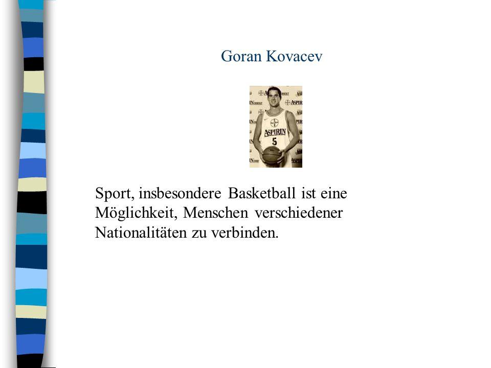 Goran Kovacev Sport, insbesondere Basketball ist eine Möglichkeit, Menschen verschiedener Nationalitäten zu verbinden.