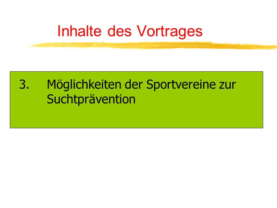 Inhalte des Vortrages 3. Möglichkeiten der Sportvereine zur Suchtprävention