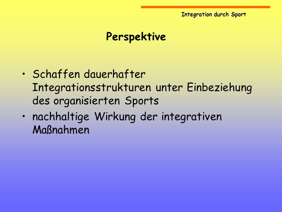 Perspektive Schaffen dauerhafter Integrationsstrukturen unter Einbeziehung des organisierten Sports.