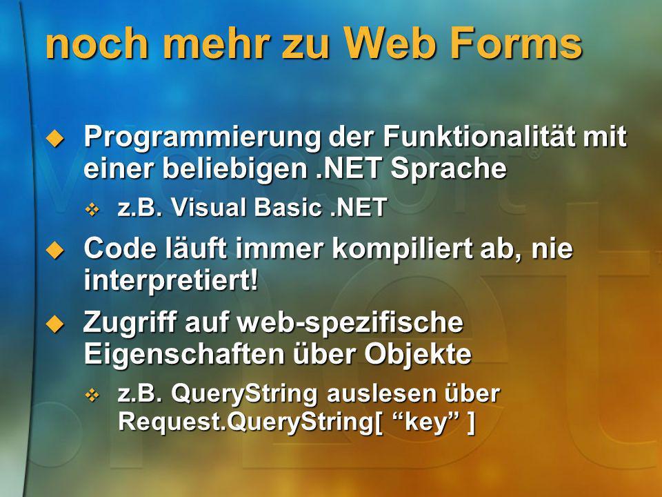 noch mehr zu Web Forms Programmierung der Funktionalität mit einer beliebigen .NET Sprache. z.B. Visual Basic .NET.