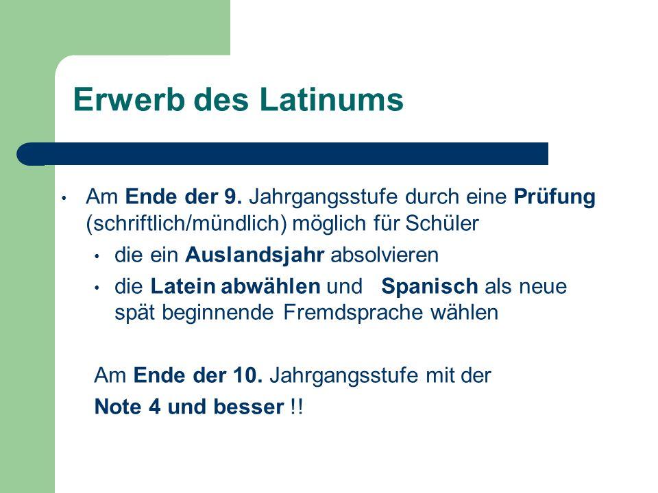 Erwerb des LatinumsAm Ende der 9. Jahrgangsstufe durch eine Prüfung (schriftlich/mündlich) möglich für Schüler.