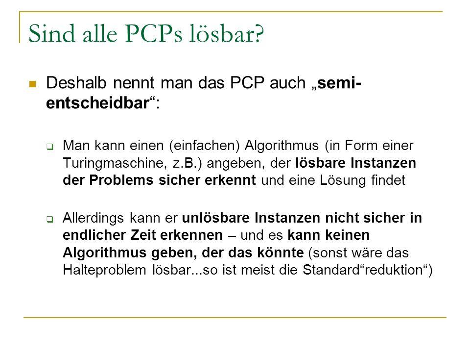 """Sind alle PCPs lösbar Deshalb nennt man das PCP auch """"semi-entscheidbar :"""