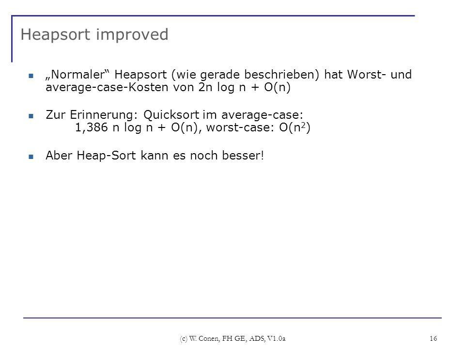 """Heapsort improved """"Normaler Heapsort (wie gerade beschrieben) hat Worst- und average-case-Kosten von 2n log n + O(n)"""
