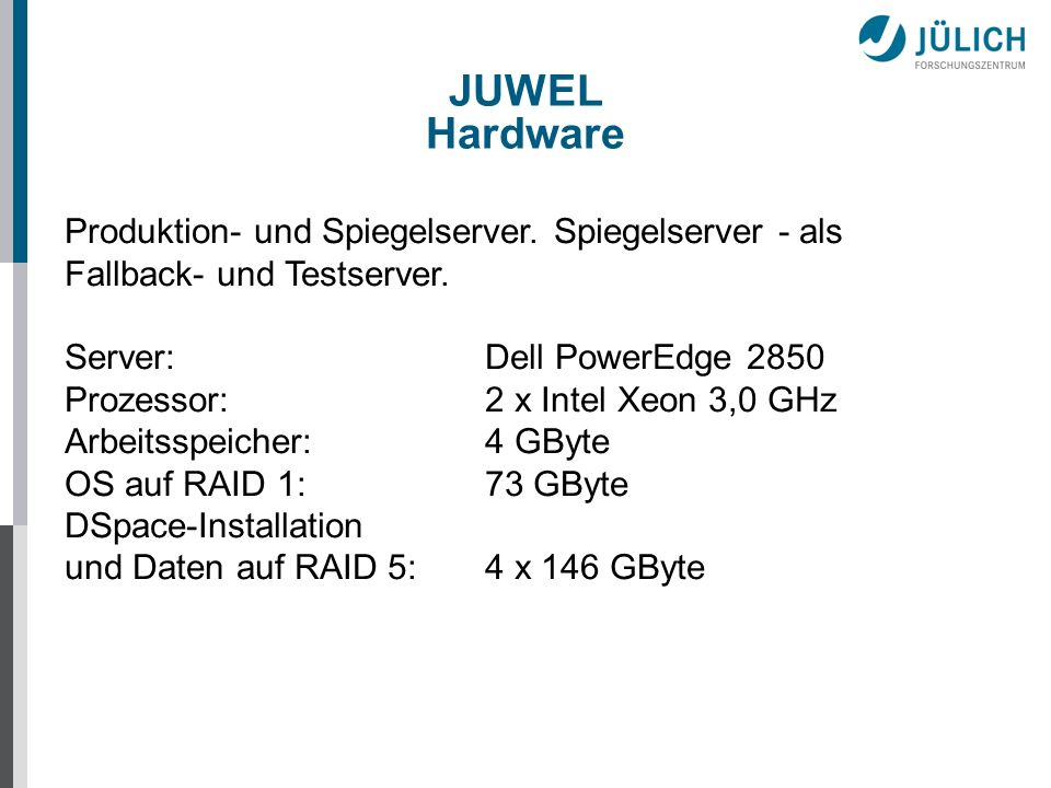 JUWEL Hardware Produktion- und Spiegelserver. Spiegelserver - als Fallback- und Testserver. Server: Dell PowerEdge 2850.