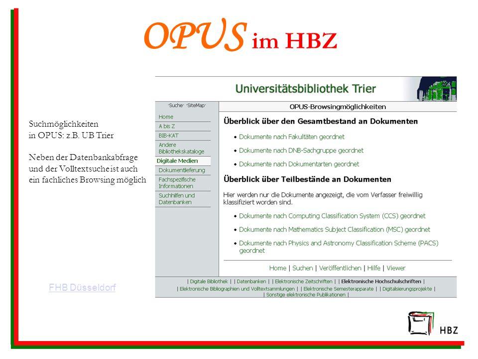 OPUS im HBZ Suchmöglichkeiten in OPUS: z.B. UB Trier Neben der Datenbankabfrage und der Volltextsuche ist auch ein fachliches Browsing möglich.