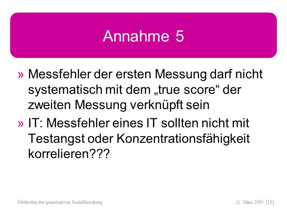 """Annahme 5Messfehler der ersten Messung darf nicht systematisch mit dem """"true score der zweiten Messung verknüpft sein."""
