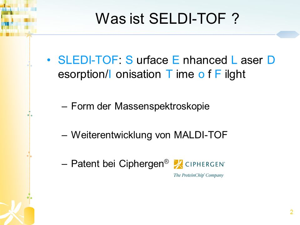 Was ist SELDI-TOF SLEDI-TOF: S urface E nhanced L aser D esorption/I onisation T ime o f F ilght.