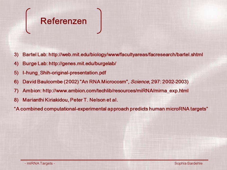 Referenzen Bartel Lab: http://web.mit.edu/biology/www/facultyareas/facresearch/bartel.shtml. Burge Lab: http://genes.mit.edu/burgelab/