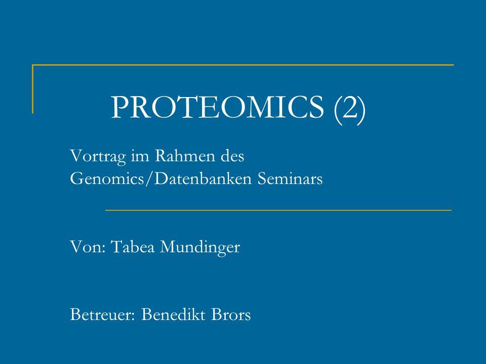 PROTEOMICS (2) Vortrag im Rahmen des Genomics/Datenbanken Seminars