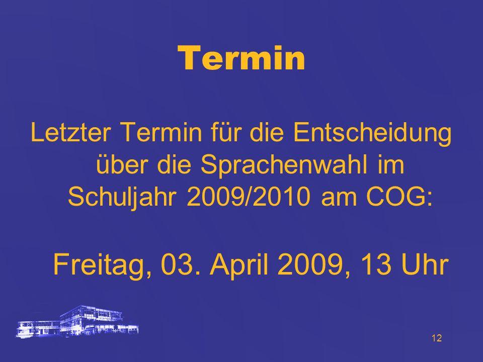 Termin Letzter Termin für die Entscheidung über die Sprachenwahl im Schuljahr 2009/2010 am COG: Freitag, 03.