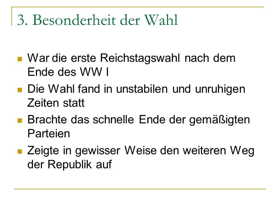 3. Besonderheit der Wahl War die erste Reichstagswahl nach dem Ende des WW I. Die Wahl fand in unstabilen und unruhigen Zeiten statt.