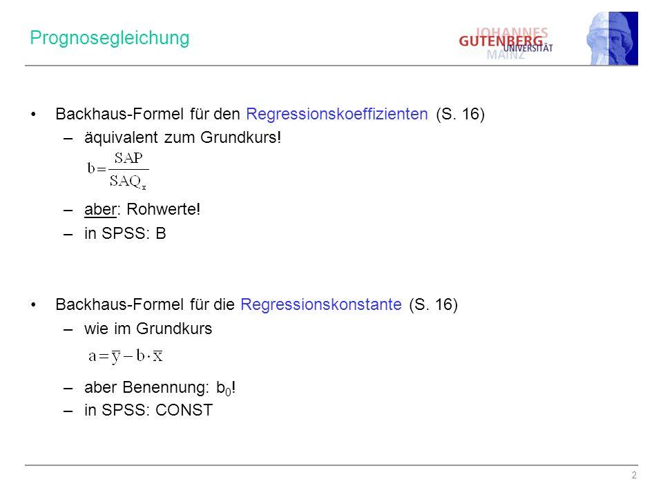 Prognosegleichung Backhaus-Formel für den Regressionskoeffizienten (S. 16) äquivalent zum Grundkurs!