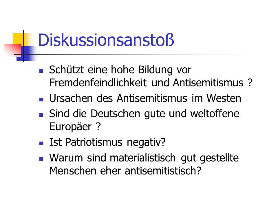 Diskussionsanstoß Schützt eine hohe Bildung vor Fremdenfeindlichkeit und Antisemitismus Ursachen des Antisemitismus im Westen.
