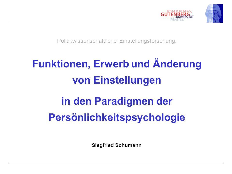 Politikwissenschaftliche Einstellungsforschung: Funktionen, Erwerb und Änderung von Einstellungen in den Paradigmen der Persönlichkeitspsychologie Siegfried Schumann