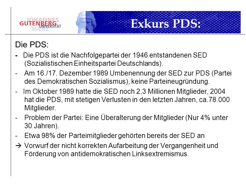 Exkurs PDS:Die PDS: - Die PDS ist die Nachfolgepartei der 1946 entstandenen SED (Sozialistischen Einheitspartei Deutschlands).