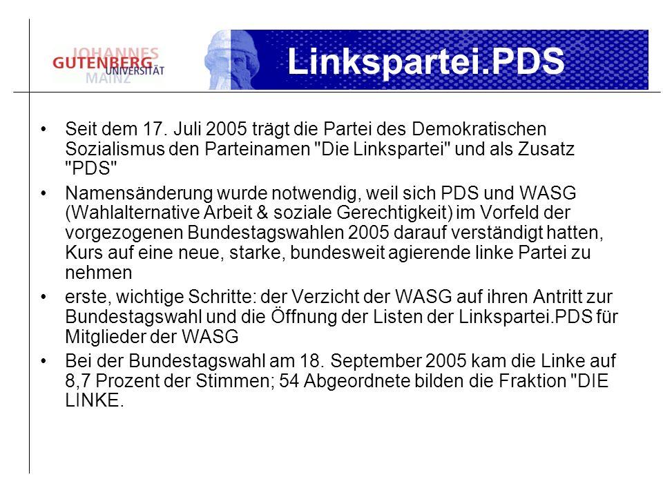 Linkspartei.PDSSeit dem 17. Juli 2005 trägt die Partei des Demokratischen Sozialismus den Parteinamen Die Linkspartei und als Zusatz PDS
