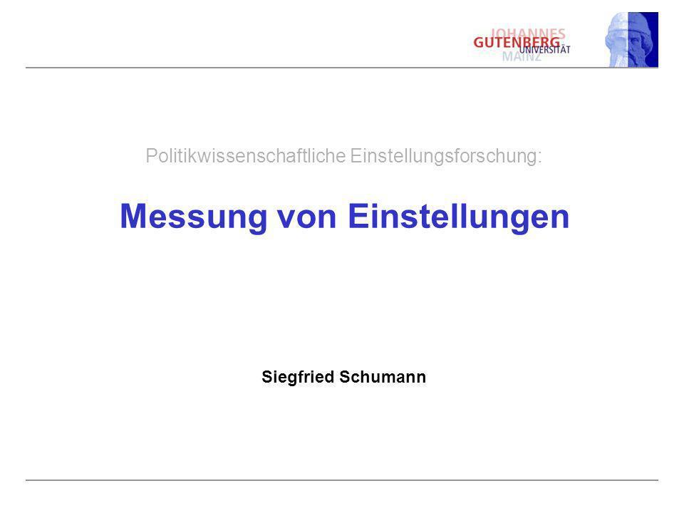 Politikwissenschaftliche Einstellungsforschung: Messung von Einstellungen Siegfried Schumann