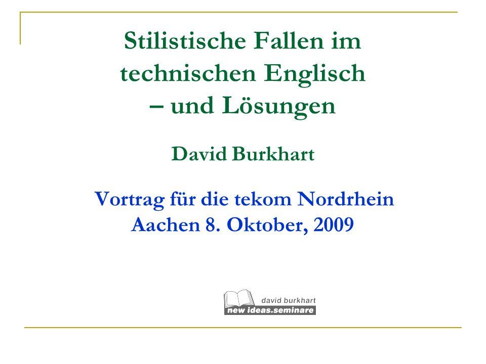 Stilistische Fallen im technischen Englisch – und Lösungen David Burkhart Vortrag für die tekom Nordrhein Aachen 8.