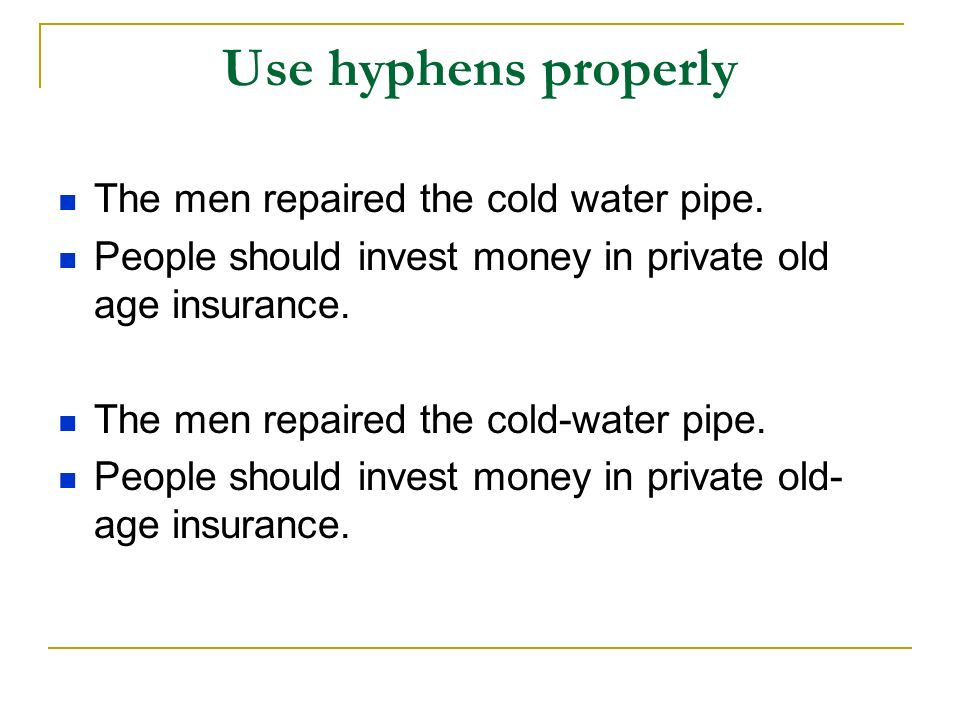 Use hyphens properly The men repaired the cold water pipe.