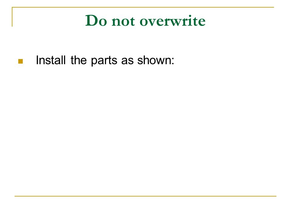 Do not overwrite Install the parts as shown: