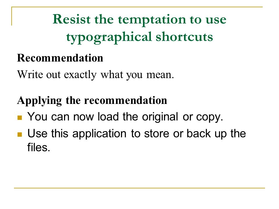 Resist the temptation to use typographical shortcuts