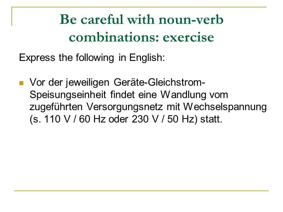 Be careful with noun-verb combinations: exercise