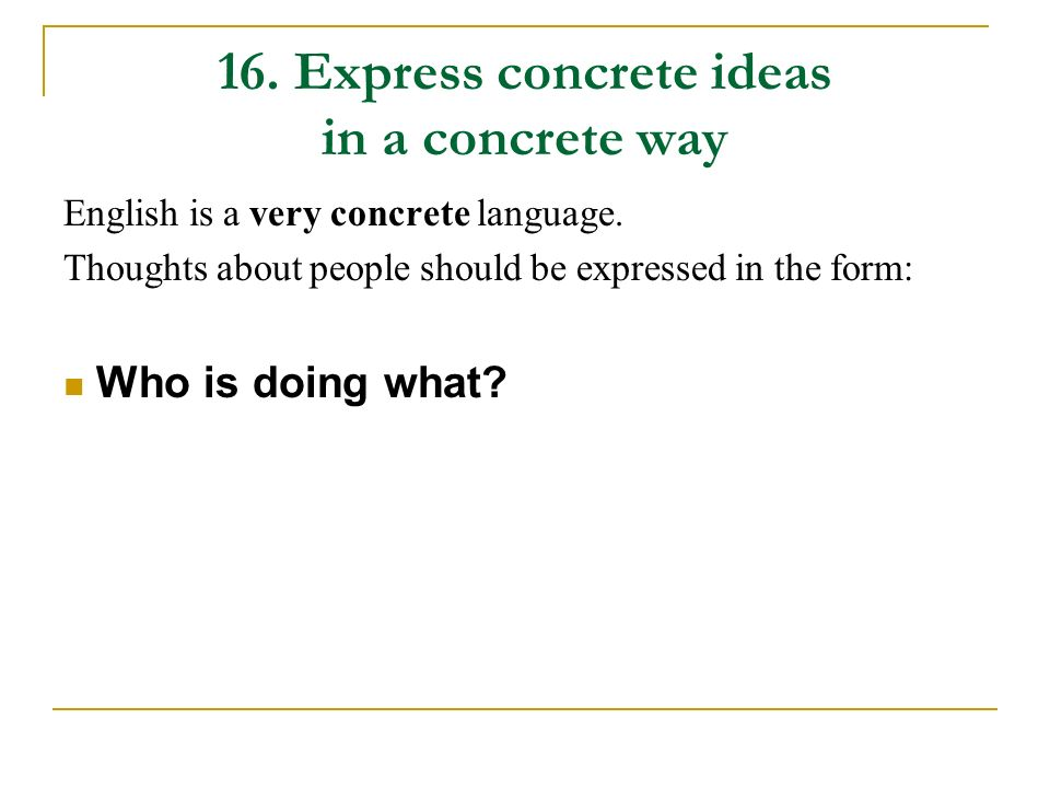 16. Express concrete ideas in a concrete way