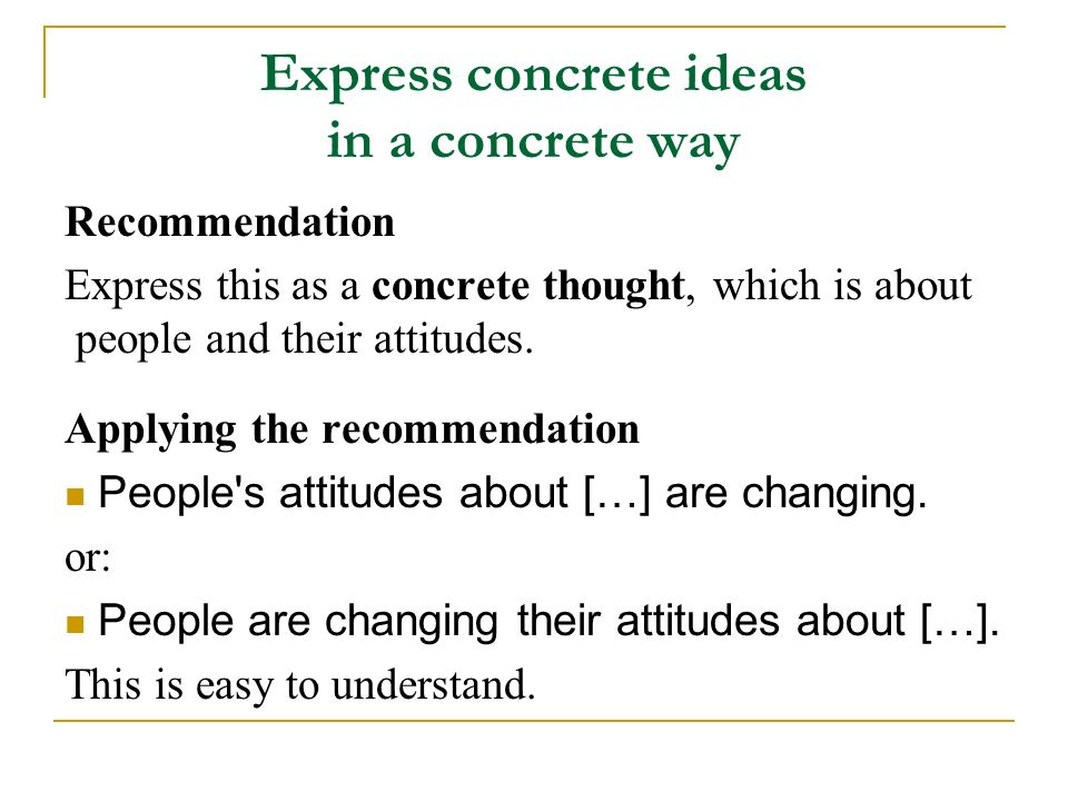 Express concrete ideas in a concrete way