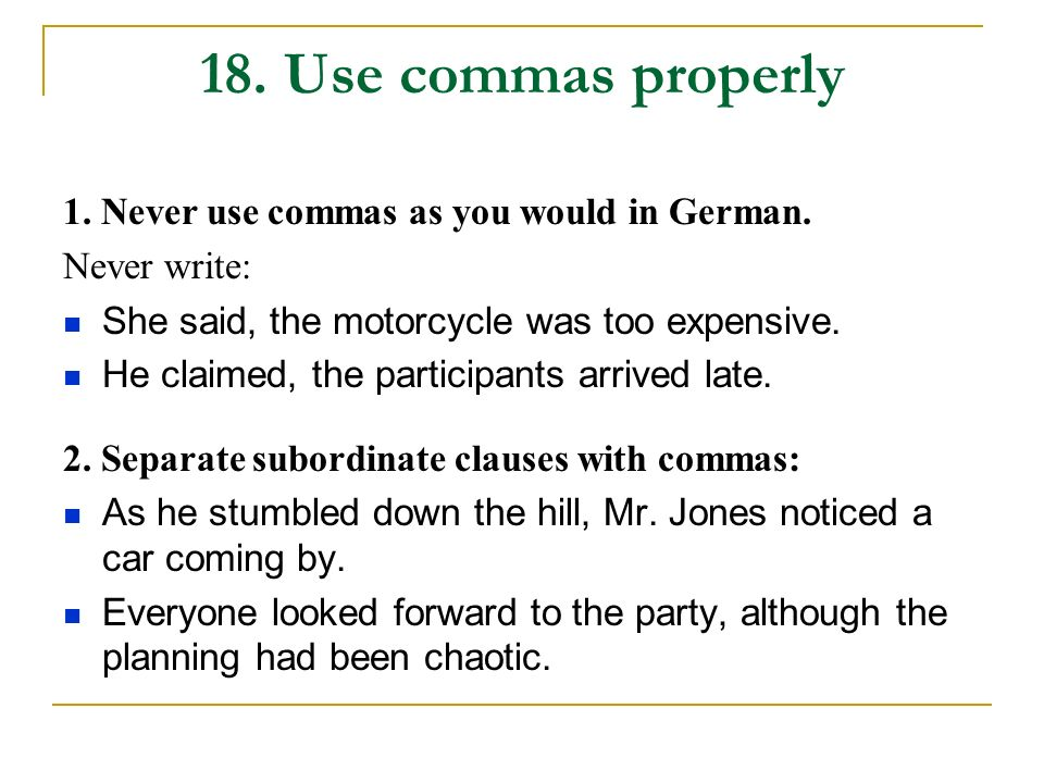 18. Use commas properly 1. Never use commas as you would in German.