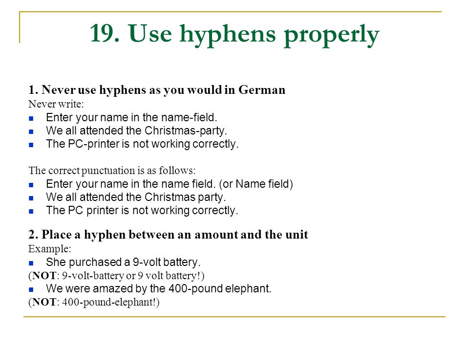 19. Use hyphens properly 1. Never use hyphens as you would in German
