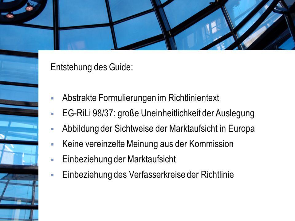 Entstehung des Guide: Abstrakte Formulierungen im Richtlinientext. EG-RiLi 98/37: große Uneinheitlichkeit der Auslegung.