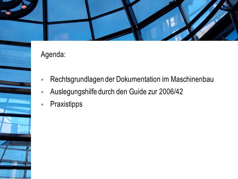 Agenda: Rechtsgrundlagen der Dokumentation im Maschinenbau. Auslegungshilfe durch den Guide zur 2006/42.