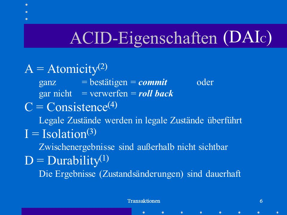ACID-Eigenschaften (DAIC) A = Atomicity(2) C = Consistence(4)