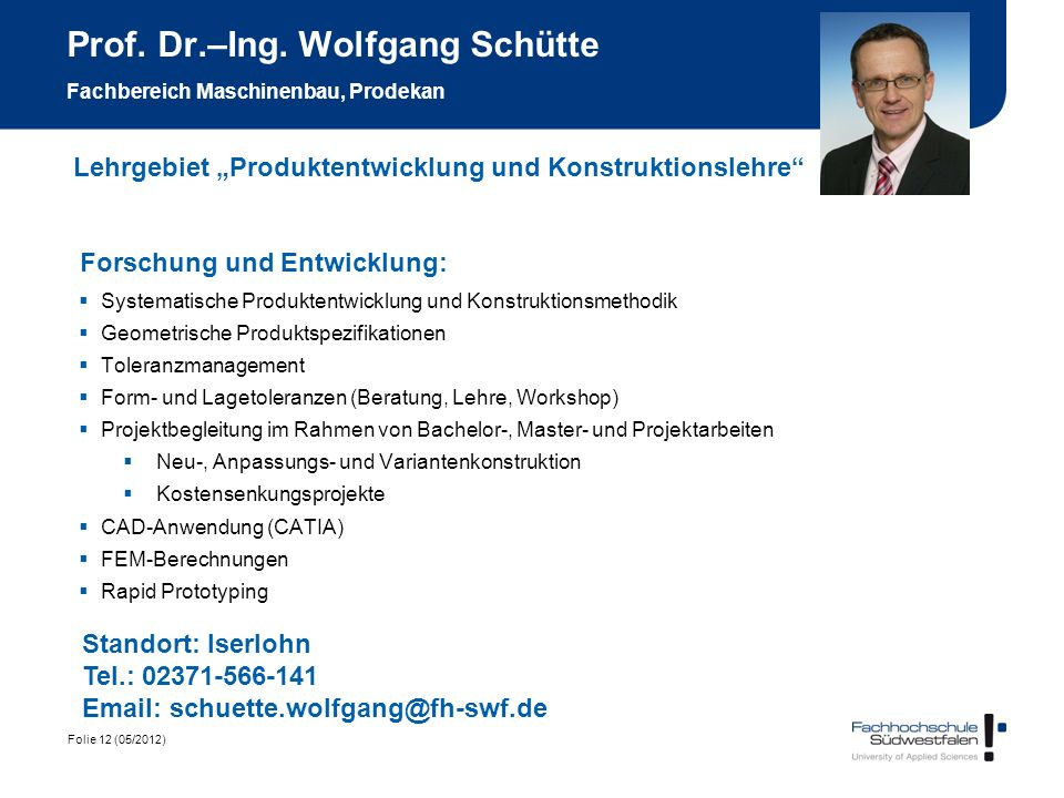 Prof. Dr.–Ing. Wolfgang Schütte Fachbereich Maschinenbau, Prodekan
