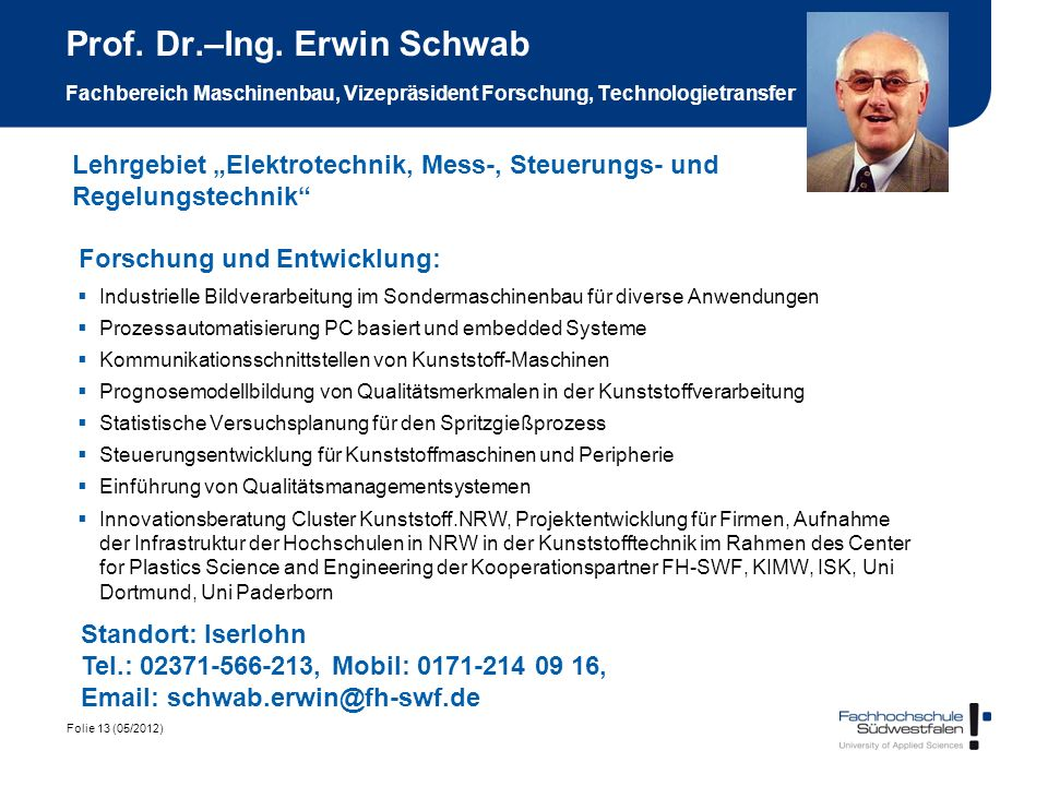 Prof. Dr.–Ing. Erwin Schwab Fachbereich Maschinenbau, Vizepräsident Forschung, Technologietransfer