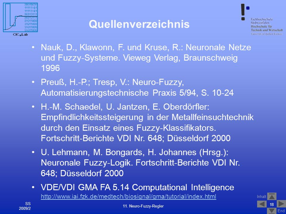 QuellenverzeichnisNauk, D., Klawonn, F. und Kruse, R.: Neuronale Netze und Fuzzy-Systeme. Vieweg Verlag, Braunschweig 1996.