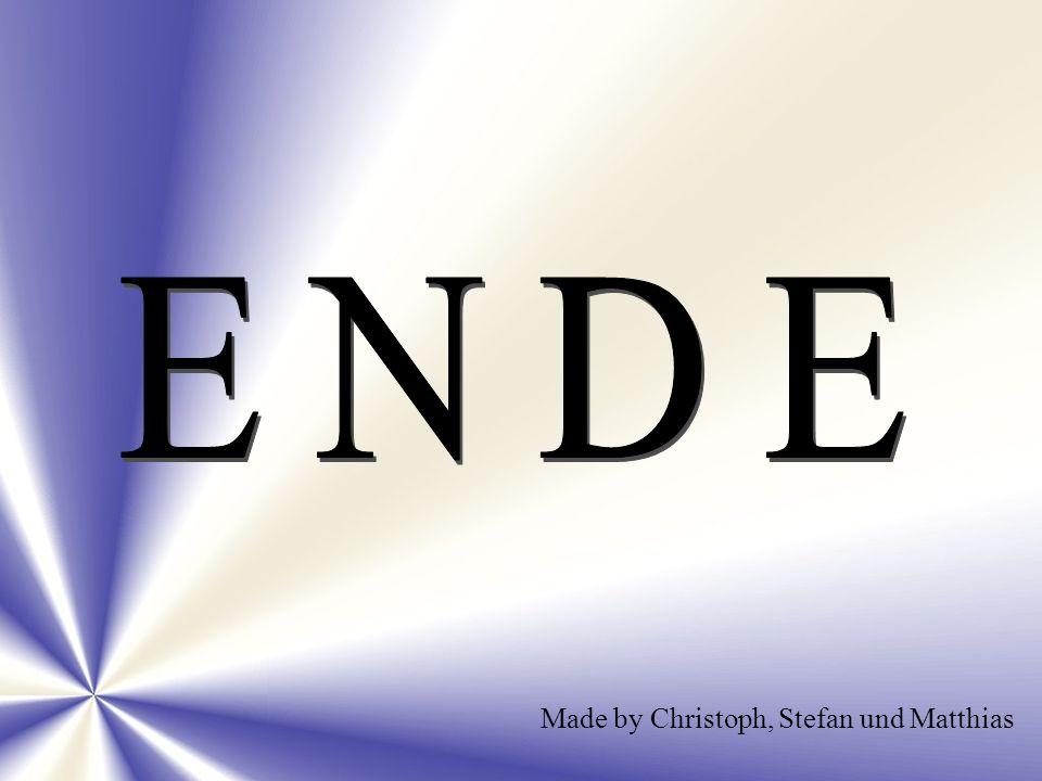 ENDE Made by Christoph, Stefan und Matthias