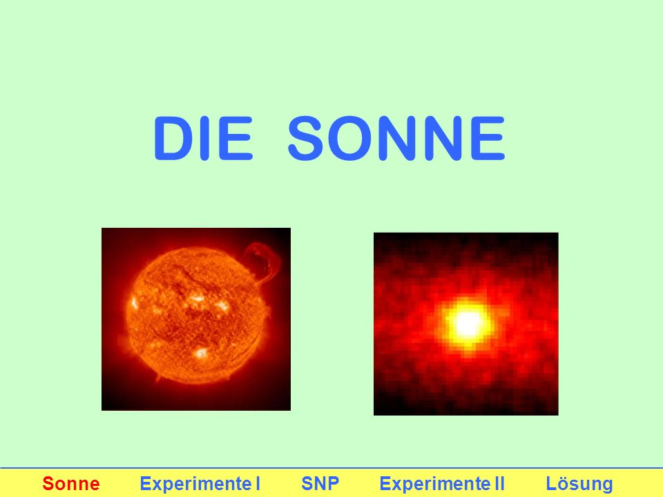 DIE SONNE Sonne Experimente I SNP Experimente II Lösung