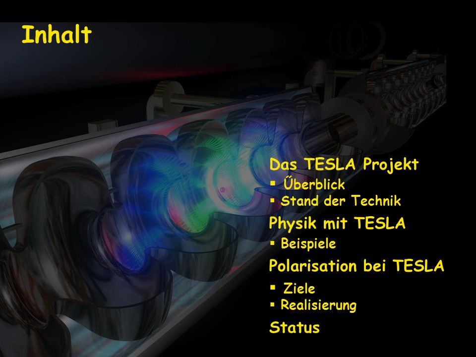 Inhalt Das TESLA Projekt Űberblick Physik mit TESLA