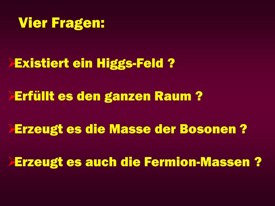 Vier Fragen: Existiert ein Higgs-Feld Erfüllt es den ganzen Raum