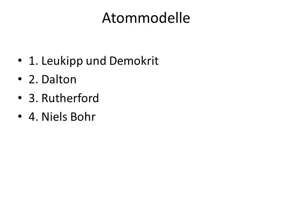 Atommodelle 1. Leukipp und Demokrit 2. Dalton 3. Rutherford